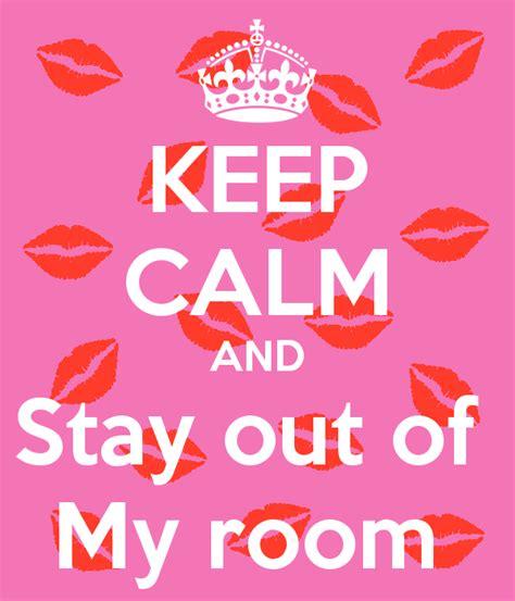 Keep Calm And Stay Out Of My Room Poster  Hannah  Keep. Kitchen Red Paint. Kitchen Counter Organizer. Kitchen Modern Design. Yellow Kitchen Storage Jars. Kitchen Knife Storage Drawer. Mid Century Modern Kitchens. Kitchen Accessories Toronto. Small Kitchen Organizing Ideas