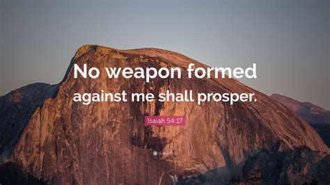 """Isaiah 54:17 Quote: """"No weapon formed against me shall ..."""