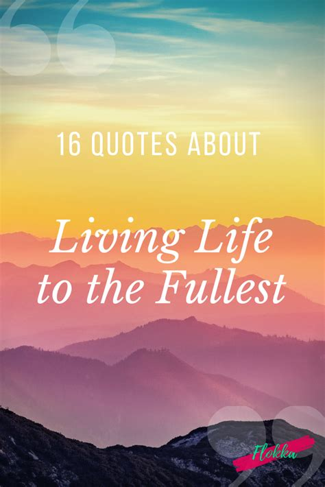 quotes  living life   fullest flokka