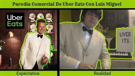 PARODIA Comercial De UBER EATS Con LUIS MIGUEL YouTube