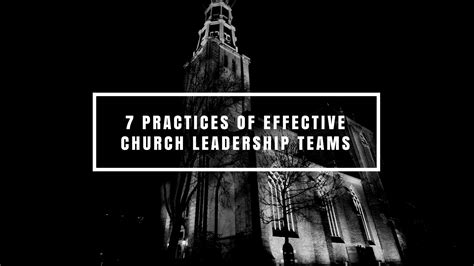 practices  effective church leadership teams