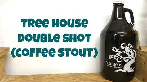 Coffee $ 3.25 / $ 4.00 drip coffee. Tree House Double Shot (Coffee Stout) Review - Ep. #662 ...