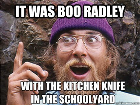 To Kill A Mockingbird Cat Meme - it was boo radley with the kitchen knife in the schoolyard idea man quickmeme