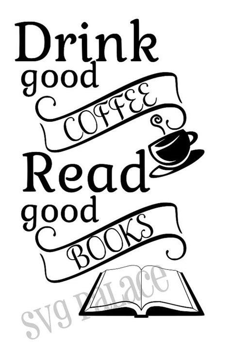 Drink Good Coffee Read Good Books SVG Cut File. Cricut