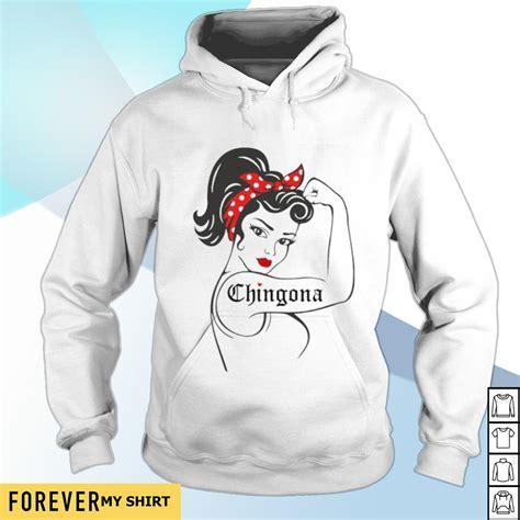 Strong girl Chingona shirt, sweater, hoodie and tank top