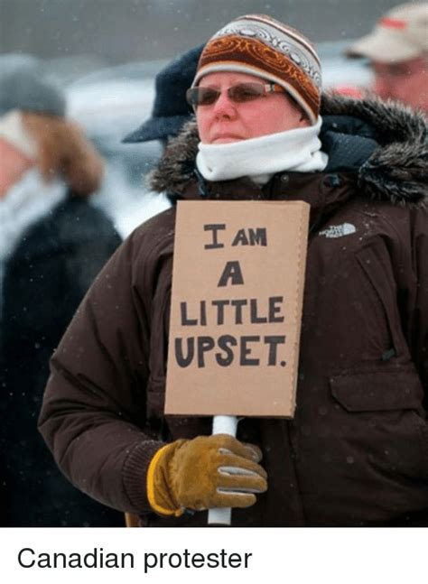 Protest Meme - i am little upset canadian protester funny meme on sizzle