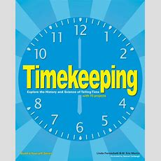 Timekeeping The History And Science Of Telling Time
