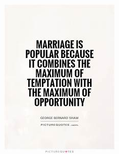 Marriage is pop... Temptation Opportunity Quotes