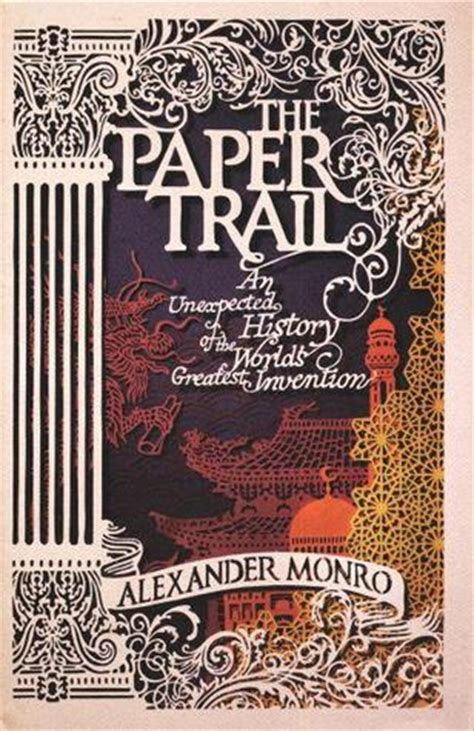 paper trail  unexpected history   worlds greatest invention  alexander monro