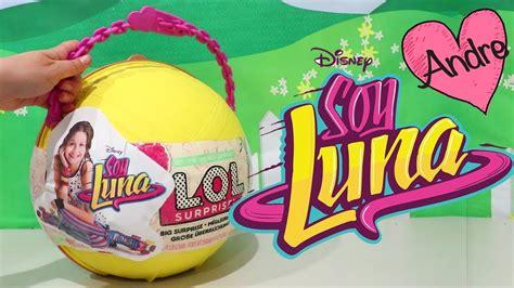 lol big surprise diy de soy luna munecas  juguetes  andre  ninas  ninos youtube