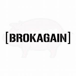 brokagain vinyl decal hawgee With decals and lettering and graphics