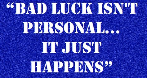 bad luck quotes image quotes  hippoquotescom