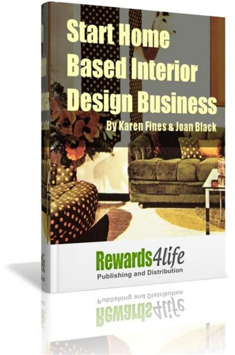 home interior business start home based interior design business ebooks