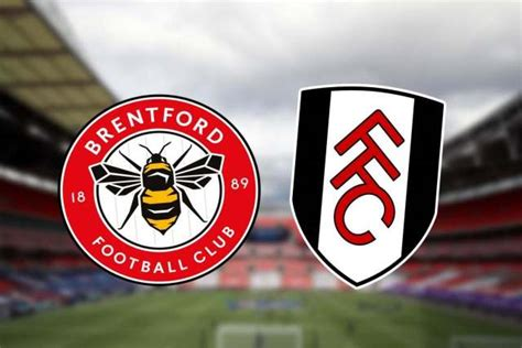 Brentford, Fulham clash in high-stakes battle to reach ...