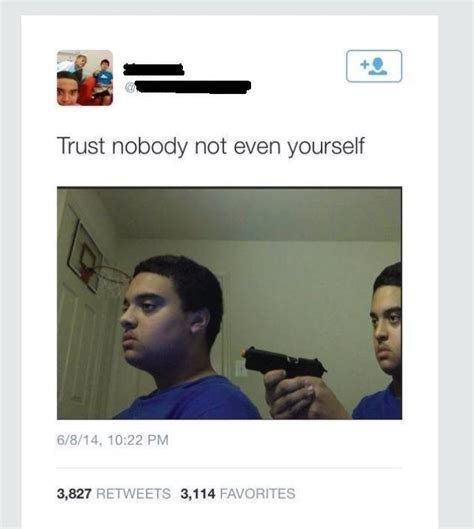 Trust No One Meme - image 885519 trust nobody not even yourself know your meme