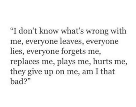 Dont Know Whats Wrong With Me Quotes