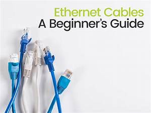A Beginners Guide To Ethernet Cables