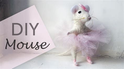 diy needle felted mouse ballerina youtube