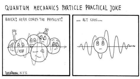 What are some of the best Quantum Mechanics jokes? - Quora