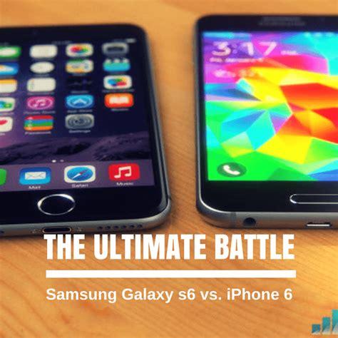samsung galaxy s6 vs iphone 6 ultimate battle samsung galaxy s6 vs iphone 6 19444