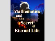 Mathematics and the Secret of Eternal Life
