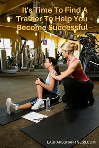 IT'S TIME TO FIND A TRAINER TO HELP YOU BECOME SUCCESSFUL ...