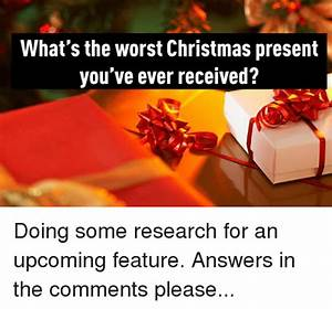 What's the Worst Christmas Present You've Ever Received ...