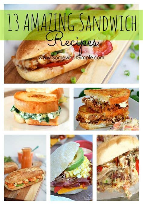 sandwich ideas 13 amazing sandwich recipes somewhat simple