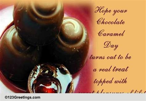 chocolate caramel day cards chocolate caramel day wishes