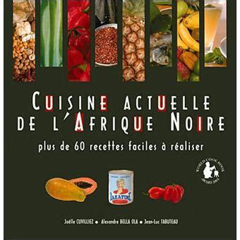 cuisine actuelle de l afrique cuisine actuelle de l 39 afrique plus de 60 recettes