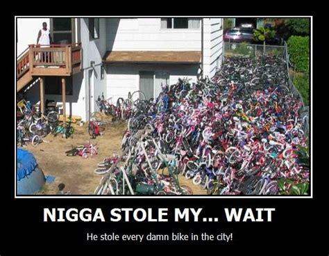 Nigga Stole My Bike Meme - image 6922 nigga stole my bike know your meme