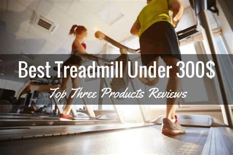 Best Treadmill Under 300  Top Three Products Reviews