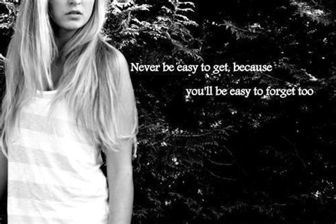 Easy To Get Easy To Forget Quotes