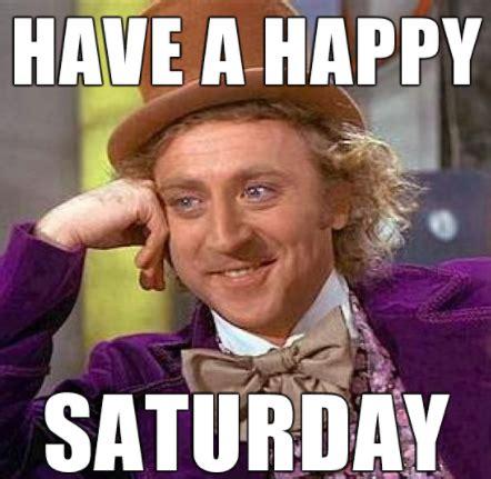 Funny Saturday Memes - happy saturday meme 28 images happy saturday happy friday meme pictures to pin on pinterest