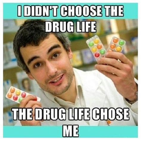 Pharmacy Memes - i didn t choose the drug life pharmcist pharmacy pharmd degreescape com pinterest to