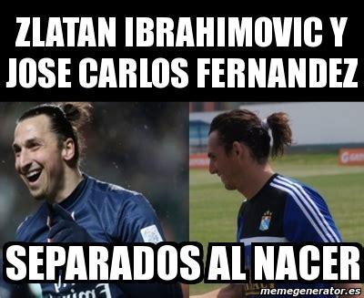 Zlatan Memes - meme personalizado zlatan ibrahimovic y jose carlos fernandez separados al nacer 3151686
