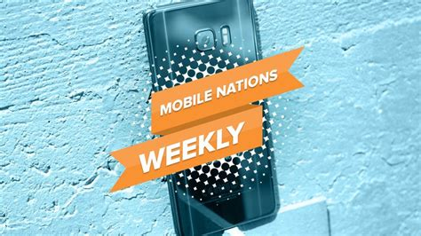 mobile nations weekly recalls launches and invites android central