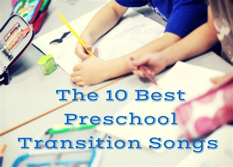 transition activities for preschool children the 10 best preschool transition songs early childhood 176