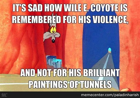 Wile E Coyote Meme - poor wile e coyote always remembered for his fails rather than ingenuity by paladinharish