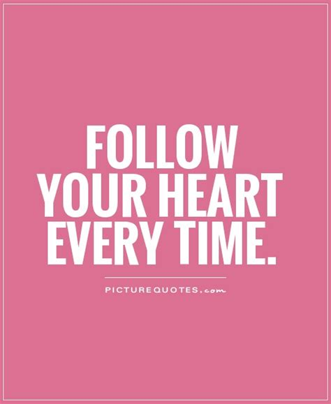 follow your quotes and follow your heart quotes and sayings quotesgram