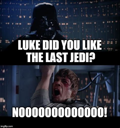 Last Jedi Memes - star wars no viral memes imgflip