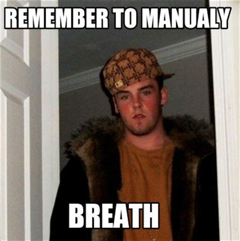 To Meme - meme creator remember to manualy breath meme generator at memecreator org
