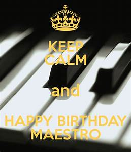KEEP CALM and HAPPY BIRTHDAY MAESTRO Poster | Daniele ...