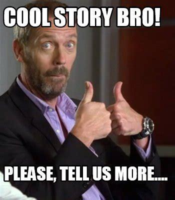 Cool Story Bro Meme Generator - meme creator cool story bro please tell us more meme generator at memecreator org