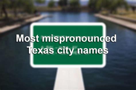 mispronounced texas city names houston chronicle