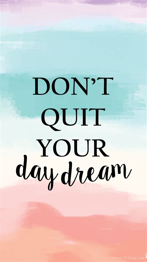 dont quit  day dream iphone wallpaper