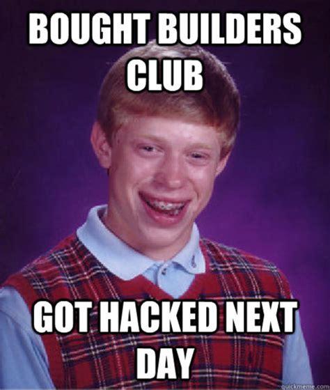 Builder Memes - builders club roblox 173 know your meme