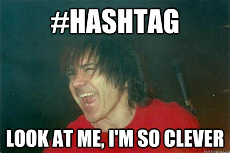 Clever Memes - hashtag look at me i m so clever gowan meme quickmeme