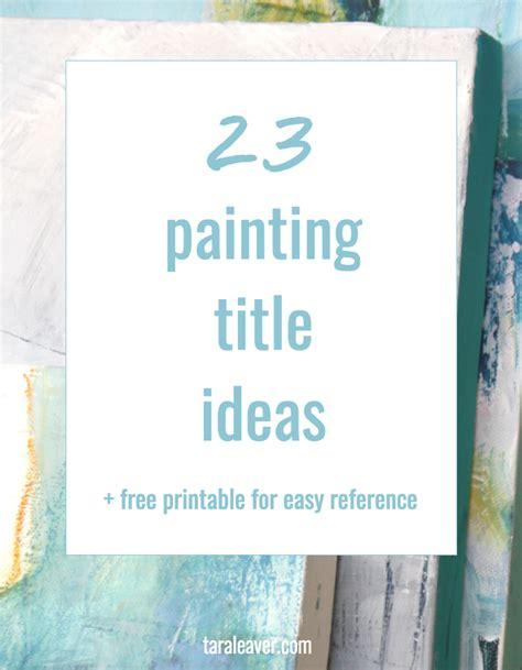 painting title ideas  printable tara leaver