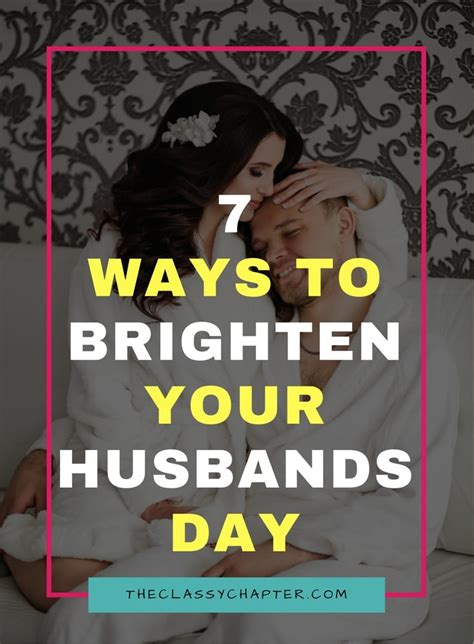 7 Ways To Brighten Up Your Husbands Day  The Classy Chapter